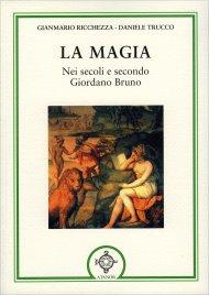 LA MAGIA Nei secoli e secondo Giordano Bruno di Gianmario Ricchezza, Daniele Trucco
