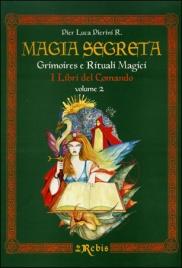 MAGIA SEGRETA - VOLUME 2 Grimoires e Rituali Magici - I Libri del Comando di Pier Luca Pierini