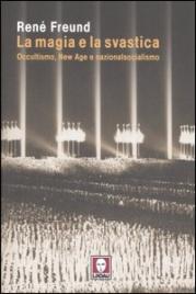 LA MAGIA E LA SVASTICA Occultismo, New Age e nazionalsocialismo di René Freund