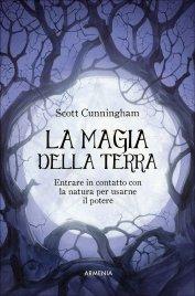 LA MAGIA DELLA TERRA Entrare in contatto con la natura per usarne il potere di Scott Cunningham
