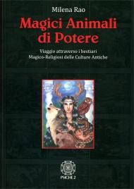 MAGICI ANIMALI DI POTERE Viaggio attraverso i bestiari magico-religiosi delle culture antiche di Milena Rao
