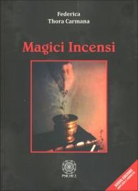 MAGICI INCENSI Nuova edizione ampliata e corretta di Federica Carmana