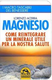 MAGNESIO Come reintegrare un Minerale utile per la nostra salute di Lorenzo Acerra