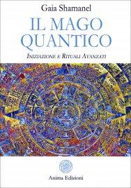 IL MAGO QUANTICO Iniziazione e rituali avanzati di Gaia Shamanel