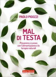 MAL DI TESTA Prevenire e curare con l'alimentazione e le terapie naturali di Paolo Pigozzi