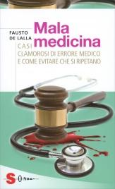 MALAMEDICINA I casi di errore medico più clamorosi e come evitare che si ripetano di Fausto De Lalla