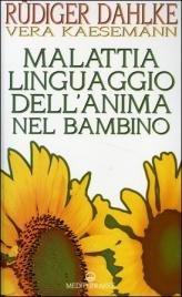 MALATTIA LINGUAGGIO DELL'ANIMA NEL BAMBINO di Rüdiger Dahlke, Vera Kaesemann