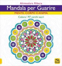 MANDALA PER GUARIRE Mente, Corpo e Anima - Colora i 97 cerchi sacri di Ahimsalara Ribera