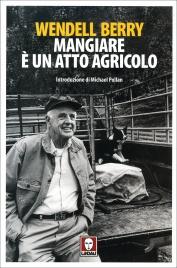 MANGIARE è UN ATTO AGRICOLO di Wendell Berry