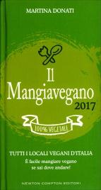 IL MANGIAVEGANO 2017 Tutti i locali vegani d'Italia - E' facile mangiare vegano se sai dove andare! di Martina Donati