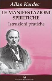 LE MANIFESTAZIONI SPIRITICHE Istruzioni Pratiche di Allan Kardec