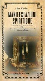 MANIFESTAZIONI SPIRITICHE Come sviluppare le facoltà medianiche e come comunicare con gli spiriti. Nuova edizione con un saggio introduttivo di Alexandra Rendhell di Allan Kardec