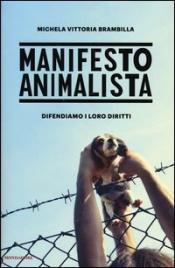 MANIFESTO ANIMALISTA Difendiamo i loro diritti di Michela Vittoria Brambilla
