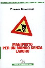 MANIFESTO PER UN MONDO SENZA LAVORO Movimento per la decrescita felice di Ermanno Bencivenga
