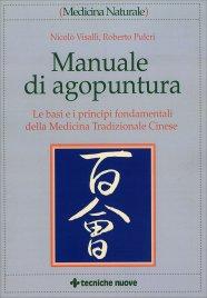 MANUALE DI AGOPUNTURA Le basi e i principi fondamentali della Medicina Tradizionale Cinese di Nicolò Visalli, Roberto Pulcri