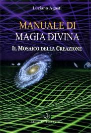 MANUALE DI MAGIA DIVINA Il Mosaico della Creazione di Luciano Agosti