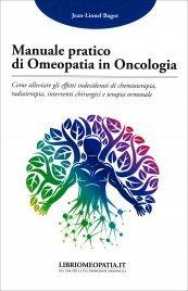 MANUALE PRATICO DI OMEOPATIA IN ONCOLOGIA Come alleviare gli effetti indesiderati di chemioterapia, radioterapia, interventi chirurgici e terapia ormonale di Jean-Lionel Bagot