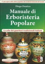 MANUALE DI ERBORISTERIA POLOLARE Le erbe dei guaritori tradizionali italiani di Diego Dentico