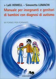 MANUALE PER INSEGNANTI E GENITORI DI BAMBINI CON DIAGNOSI DI AUTISMO di Simonetta Lumachi, Lalli Howell