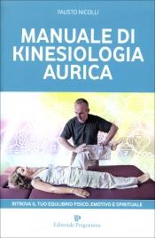 MANUALE DI KINESIOLOGIA AURICA Ritrova il tuo equilibrio fisico. emotivo e spirituale di Fausto Nicolli