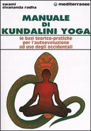 MANUALE DI KUNDALINI YOGA Le basi teorico-pratiche per l'autoevoluzione ad uso degli Occidentali di Swami Sivananda Radha