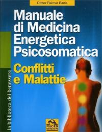 MANUALE DI MEDICINA ENERGETICA PSICOSOMATICA Conflitti e malattie di Reimar Banis