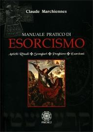 MANUALE PRATICO DI ESORCISMO Antichi rituali, scongiuri, preghiere, esorcismi di Claude Marchiennes