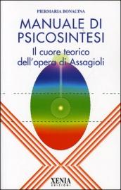 MANUALE DI PSICOSINTESI Il cuore teorico dell'opera di Assagioli di Piermaria Bonacina