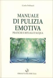 MANUALE DI PULIZIA EMOTIVA Pratiche e rituali d'acqua di Carla Pellucci