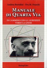 MANUALE DI QUARTA VIA L'insegnamento di G.I. Gurdjieff in pillole di Eva M. Franchi, Andrea Bertolini