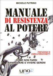 MANUALE DI RESISTENZA AL POTERE Come non farsi manipolare e vivere sereni di Michele Putrino
