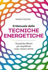 IL MANUALE DELLE TECNICHE ENERGETICHE 70 pratiche efficaci per riequilibrare corpo, mente e anima di Karen Frazier