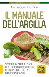 IL MANUALE DELL'ARGILLA Scopri e impara a usare le straordinarie qualità di un antico e potente rimedio popolare di Giuseppe Ferraro