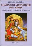 MANUALE DI LIBERAZIONE DELL'ANIMA Storie scelte dallo Srimad Bhagavatam di Giuliana Ghiandelli