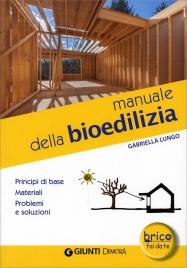 MANUALE DELLA BIOEDILIZIA Principi base, materiali, problemi e soluzioni di Gabriella Lungo
