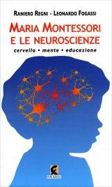MARIA MONTESSORI E LE NEUROSCIENZE Cervello, mente, educazione di Leonardo Fogassi, Raniero Regni