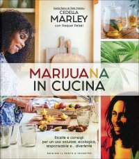MARIJUANA IN CUCINA Ricette e consigli per un uso salutare, ecologico, responsabile e... divertente di Cedella Marley