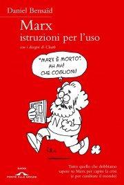 MARX, ISTRUZIONI PER L'USO (EBOOK) Tutto quello che dobbiamo sapere su Marx per capire la crisi (e per cambiare il mondo) di Daniel Bensaid, Charb