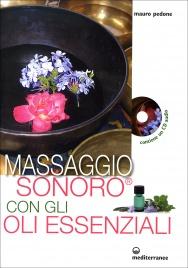 MASSAGGIO SONORO CON GLI OLI ESSENZIALI - CON CD AUDIO ALLEGATO di Mauro Pedone