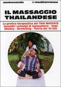 IL MASSAGGIO THAILANDESE La pratica terapeutica del Thai Massage secondo i principi di agopuntura, yoga, shiatsu, stretching, teoria dei 10 sen di Asokananda