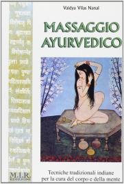 MASSAGGIO AYURVEDICO Tecniche tradizionali indiane per la cura del corpo e della mente di Vaidya Vilas Nanal