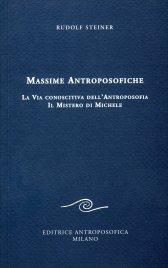MASSIME ANTROPOSOFICHE La via conoscitiva all'antroposofia, il mistero di Michele di Rudolf Steiner