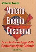 MATERIA ENERGIA COSCIENZA In esclusiva la legge della comunicazione globale di Valerio Sanfo