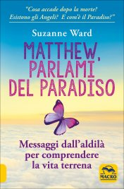 MATTHEW, PARLAMI DEL PARADISO Messaggi dall'aldilà per comprendere la vita terrena di Suzanne Ward