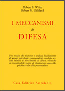 I MECCANISMI DI DIFESA di Robert B. White, Robert M. Gilliland
