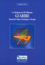 LA MEDICINA DEL III MILLENNIO - GUARIRE Sinossi di clinica ontologica e terapia di Umberto Grieco