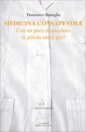 MEDICINA CONSAPEVOLE Con un poco di zucchero la pillola andrà giu? di Domenico Battaglia
