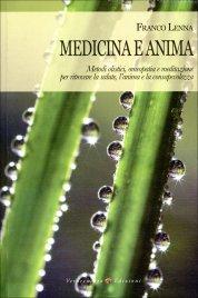 MEDICINA E ANIMA Metodi olistici, omeopatia e meditazione per ritrovare la salute, l'anima e la consapevolezza di Franco Lenna