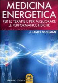 MEDICINA ENERGETICA Per le terapie e per migliorare le performance fisiche di James Oschman