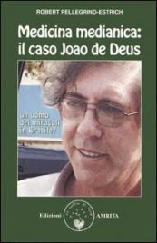 MEDICINA MEDIANICA: IL CASO JOAO DE DEUS Un uomo dei miracoli in Brasile? di Robert Pellegrino Estrich